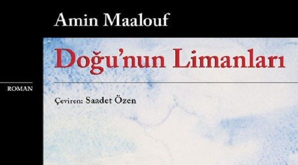 Amin Maalouf Doğunun Limanları Kitap Özeti